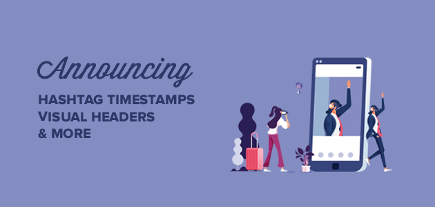 Announcing Hashtag Timestamps, Visual Facebook Headers, and More