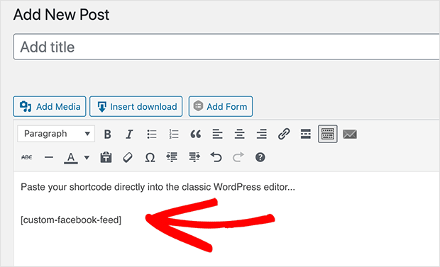 Paste the facebook feed shortcode directly into classic WordPress editor