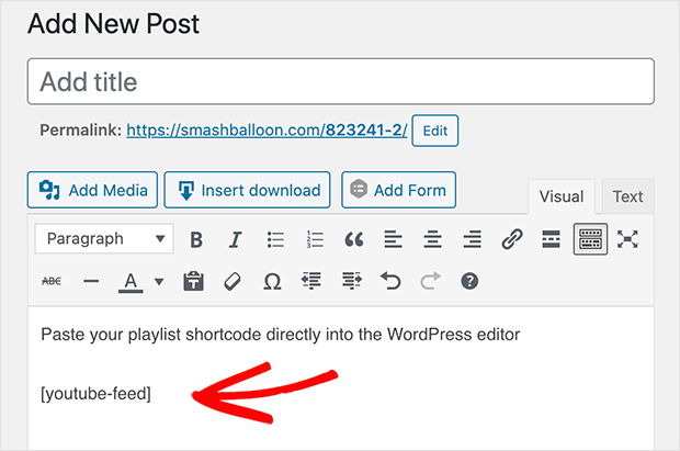 paste your youtube feed shortcode directly into the classic WordPress editor