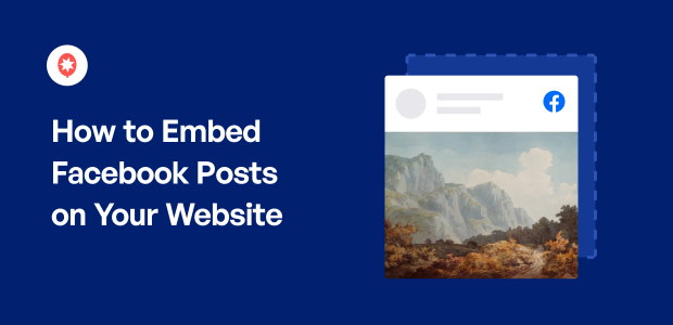 How to Embed Facebook Posts on Your Website