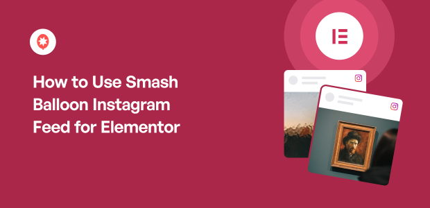 How to Use Smash Balloon Instagram Feed for Elementor